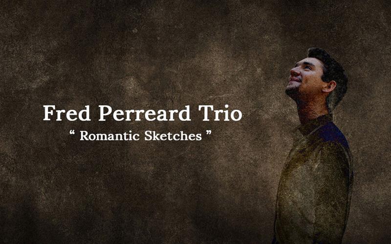 FRED PERREARD TRIO  «ROMANTIC SKETCHES NICE